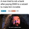 A man tried to rob a bank after paying $500 to a wizard to make him invisible