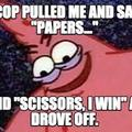 me everyday when i get pulled over by the popo