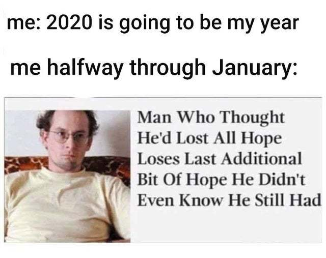 2020 is going to be my year - meme
