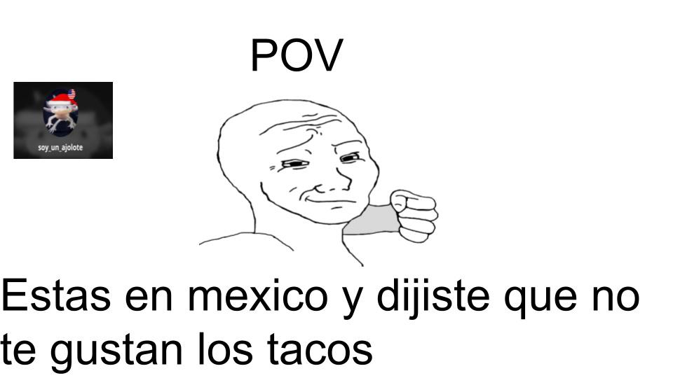 los tacos saben mal - ultimas palabras de jorgito antes de ser golpeado hasta la muerte por unos mexichangos - meme