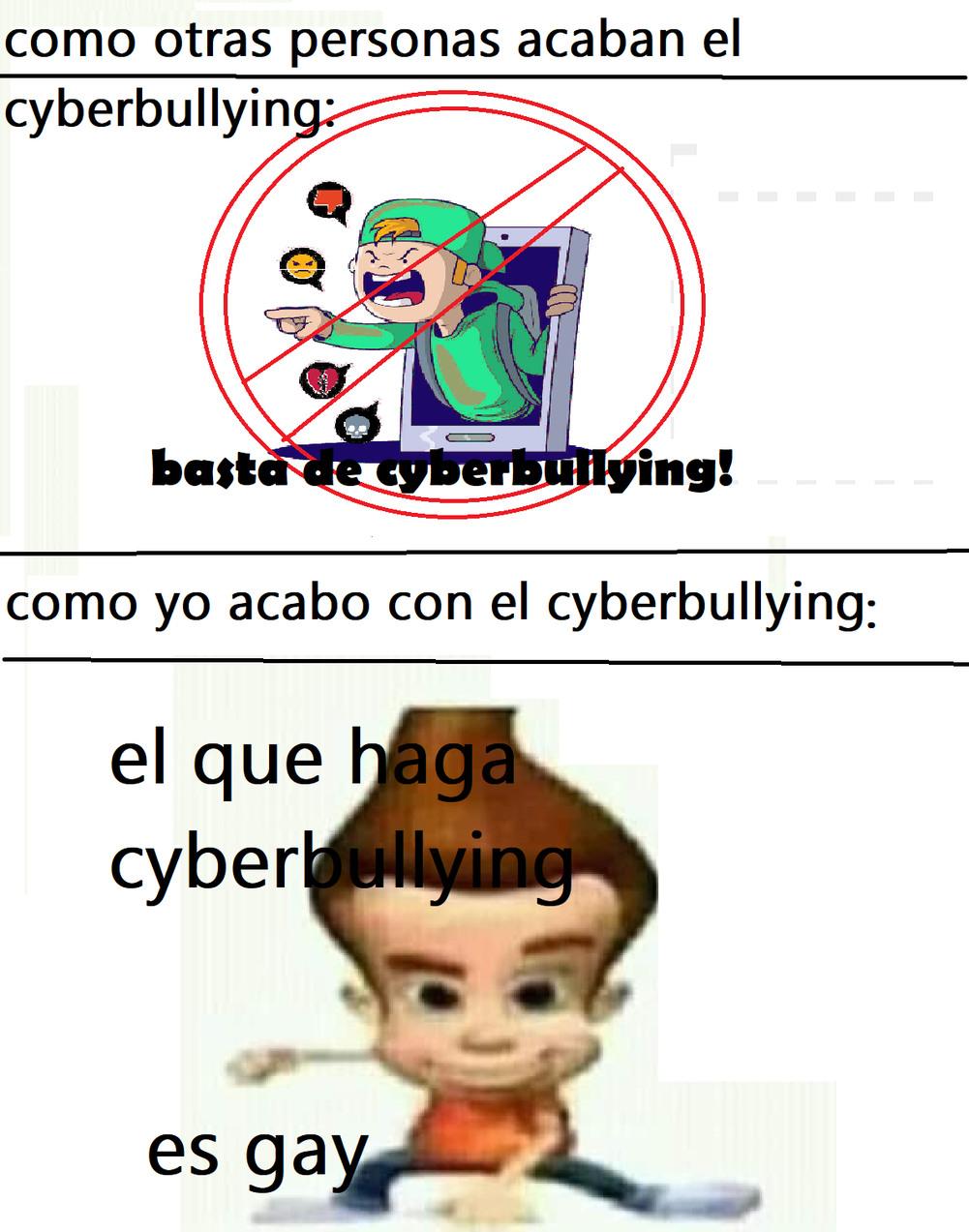 quedaron advertidos, el que haga cyberbullying es gay. nose como escribir ciberbuling._.xd - meme