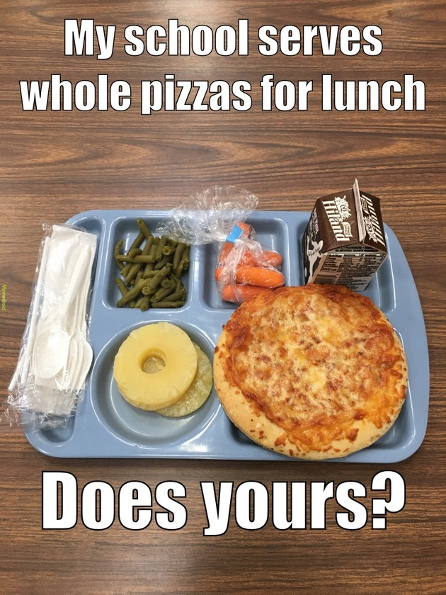 whole pizzas for lunch at school - meme
