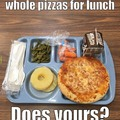 whole pizzas for lunch at school