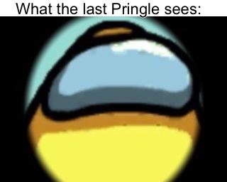 Pringles, am I right? - meme