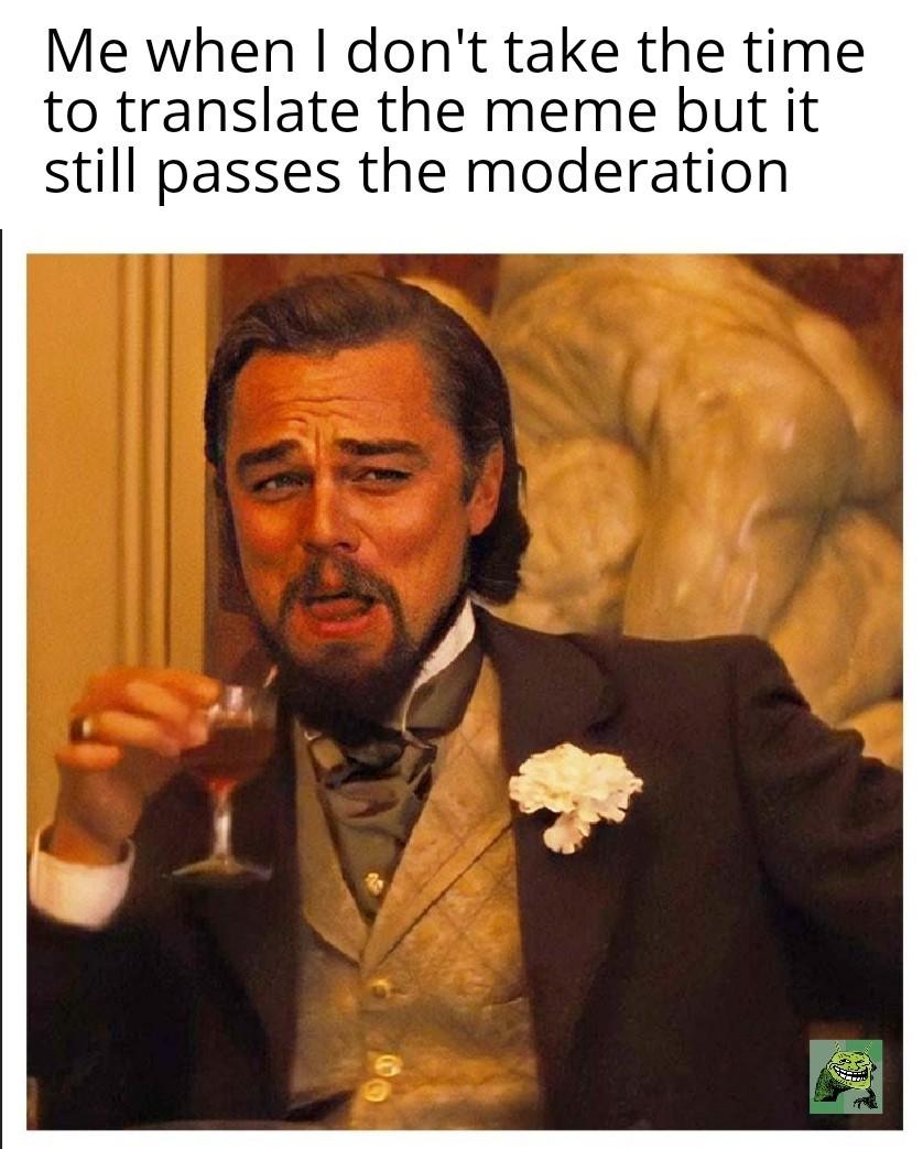 Pas besoin de traduire, vous comprenez - meme