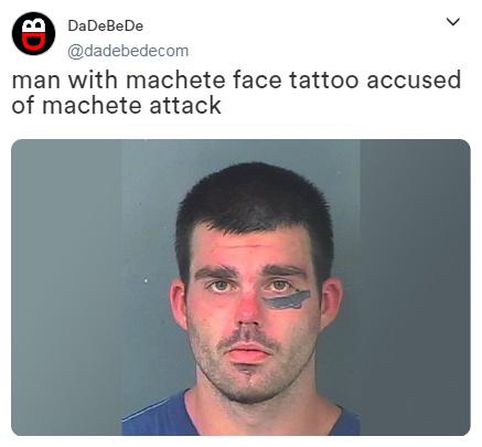 Man with machete tattoo accused of machete attack - meme
