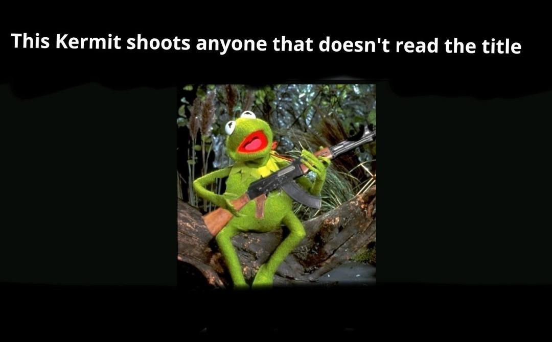 Too late. *loads AK* - meme