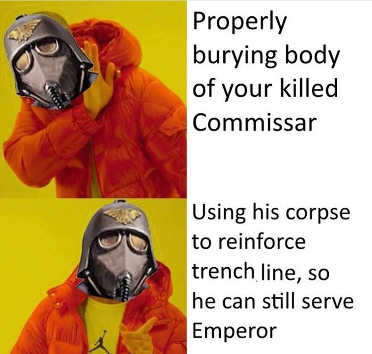 For the Man Emperor and his glory I will hold this trench together, literally - meme