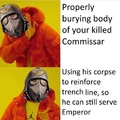 For the Man Emperor and his glory I will hold this trench together, literally