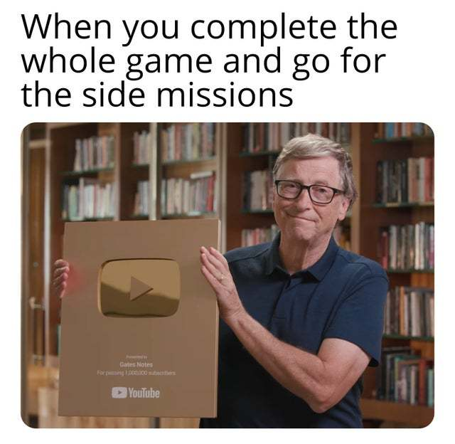 When you complete the whole game and go for the side missions - meme