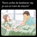 Kevin sois sérieux