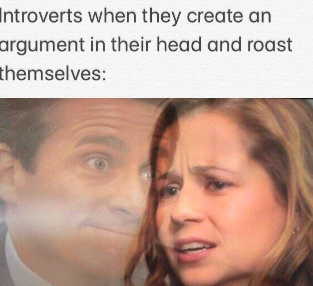 Introverts when they create an argument in their head and roast themselves - meme