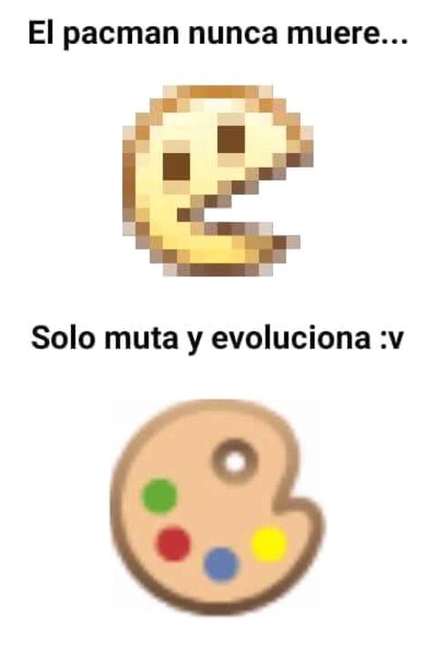 Tu pac man ha evolucionado xd - meme