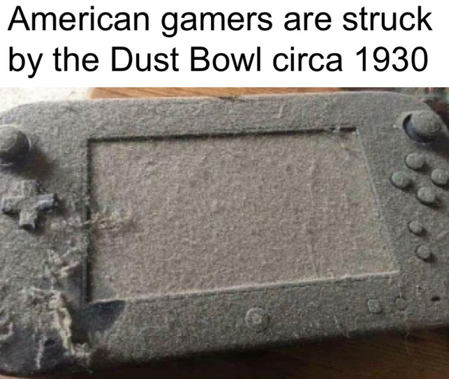 dust bowl happened in the 1930s - meme