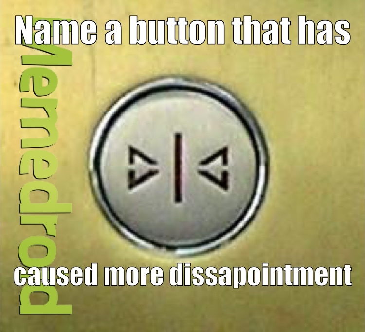"""close door"" button elevator - meme"