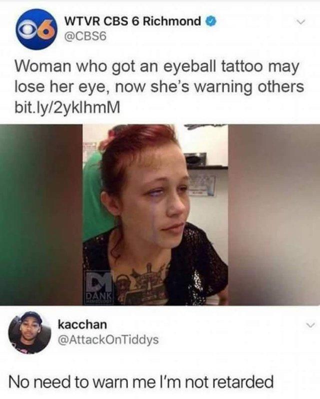Getting an eyeball tattoo is not a good idea - meme