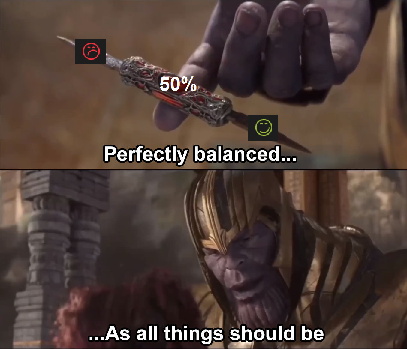 Keep the upvotes and downvotes perfectly balanced or Thanos will snap - meme
