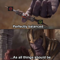 Keep the upvotes and downvotes perfectly balanced or Thanos will snap