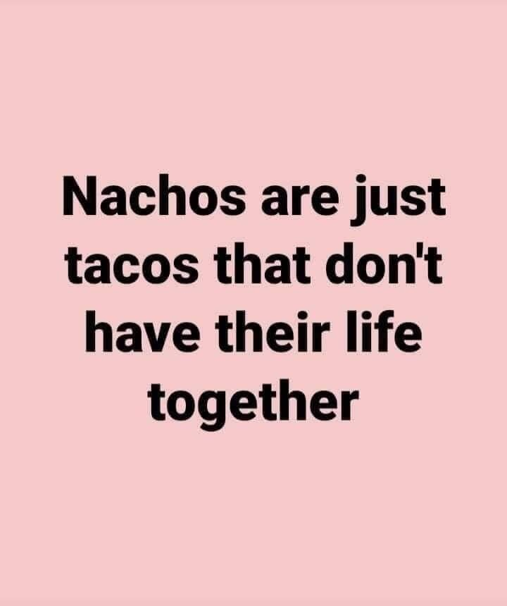 I'm the nachos of adults then. - meme