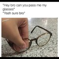 I never let my friends touch my glasses for this reason