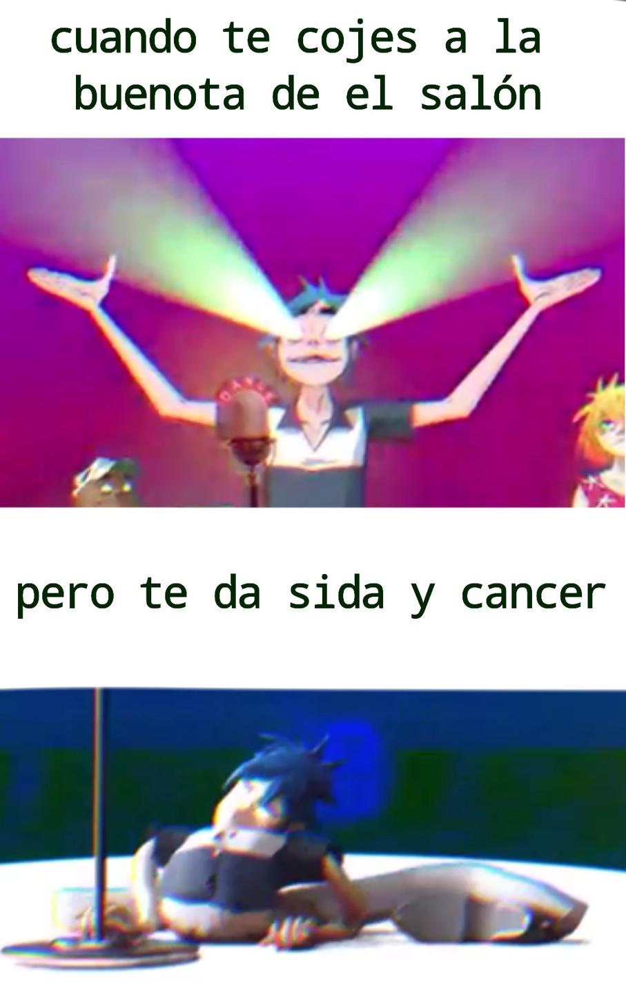 No sé de donde sale el cancer... - meme