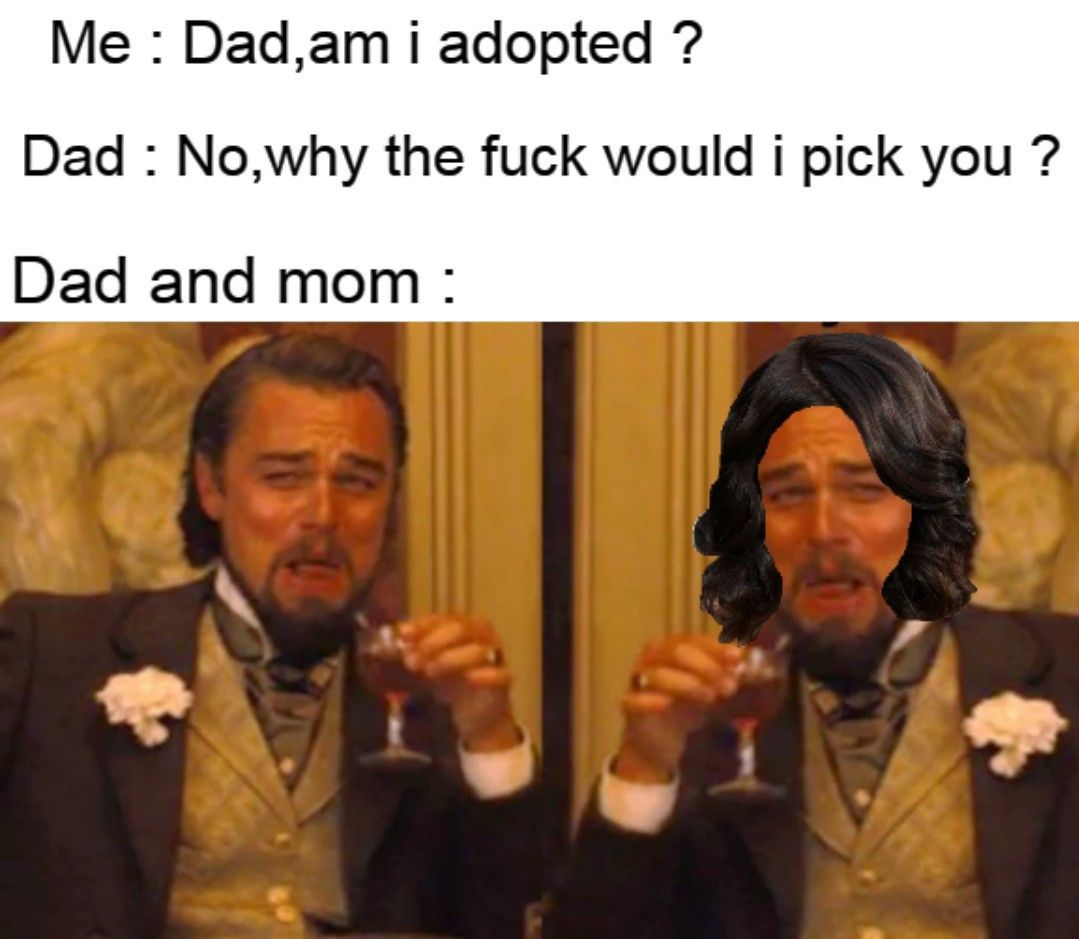 Your Adopted - meme