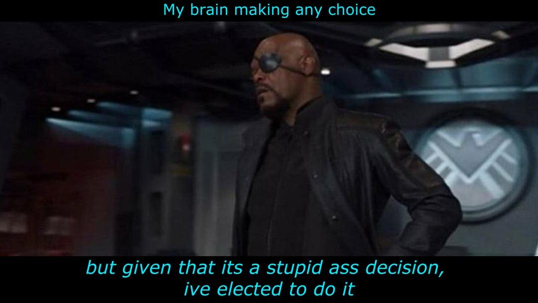 i make many stupid ass choices - meme
