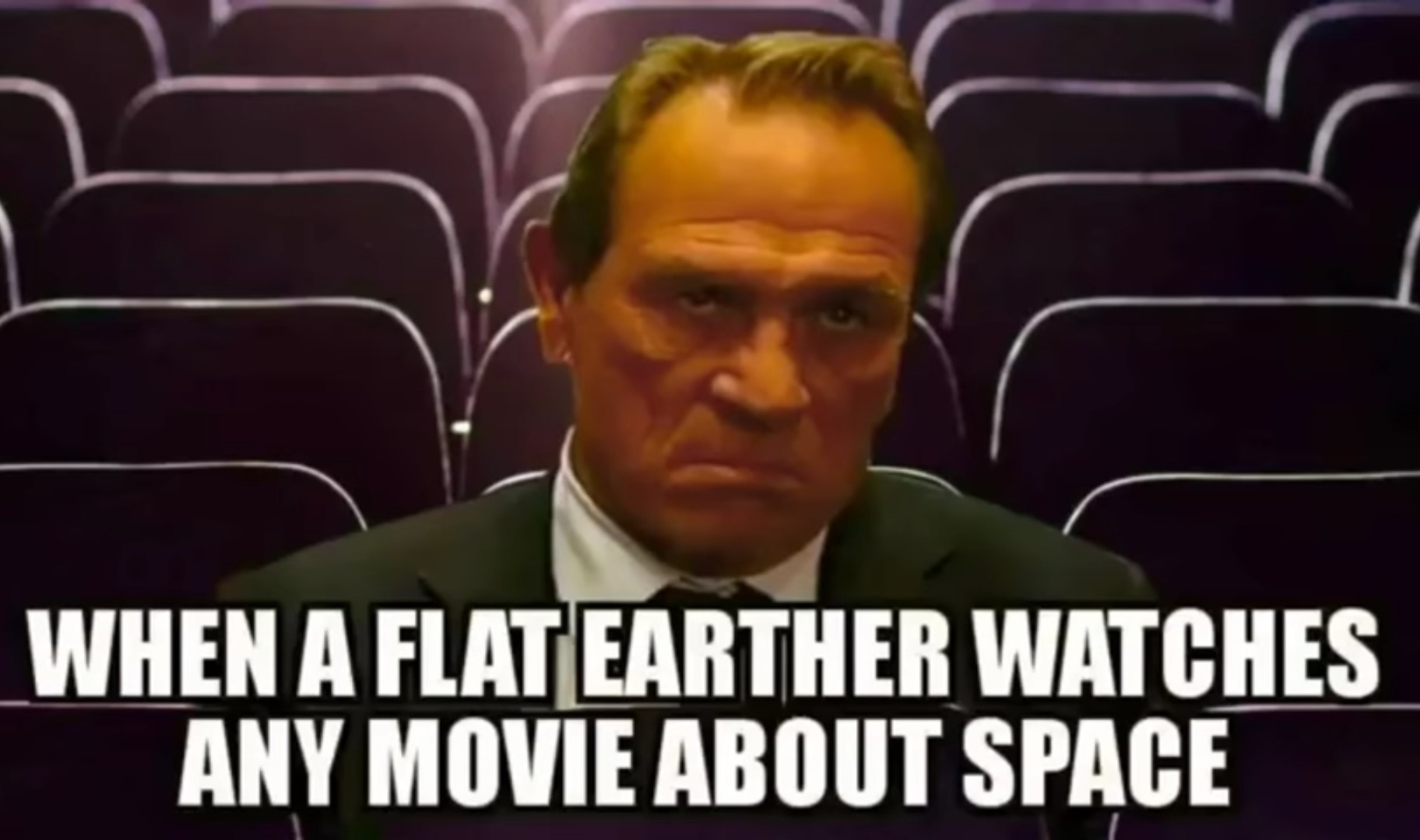 The Earth is flat and deep down you know it is... - meme