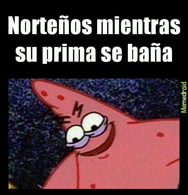 Soy argentino en México alv me van a violar los norteños ;-; - meme
