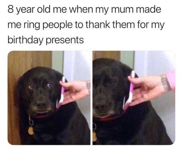 8 year old me when my mum made me ring people to thank them for my birthday presents - meme