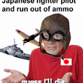 When you are a Japanese fighter pilot and run out of ammo