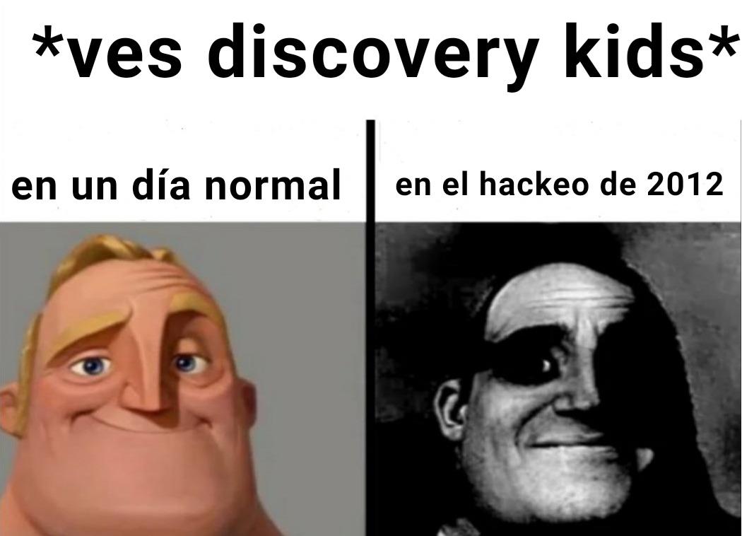 Busquen hackeo discovery kids 2012 y así entenderán - meme