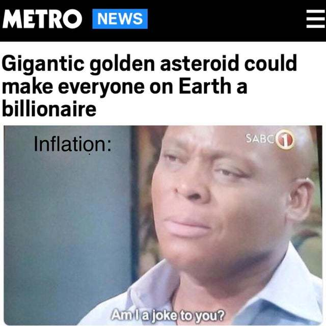 Gigantic golden asteroid could make everyone on Earth a billionaire - meme