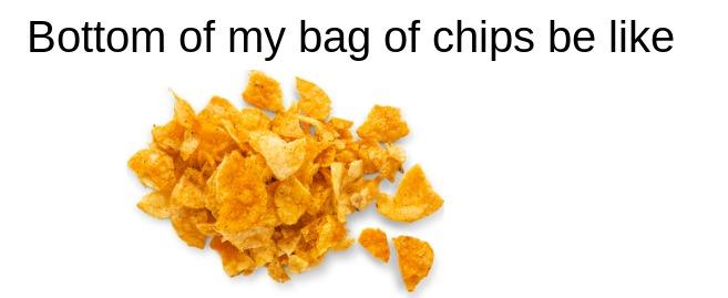 my bottom of my bag of chips be like - meme