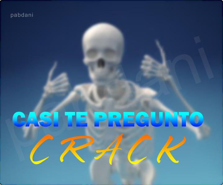 CASI TE PREGUNTO C R A C K - meme