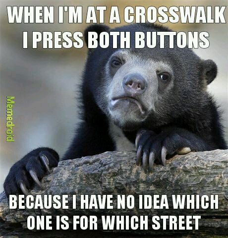 I'm probably the only one. I'm too easily confused. - meme
