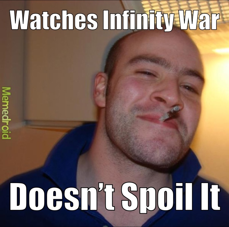 Finally watched Infinity War. I would definitely recommend it. - meme