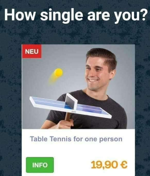 How single are you? Table Tennis for one person - meme
