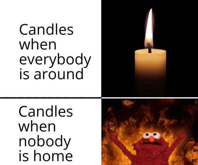Candles when nobody is home - meme