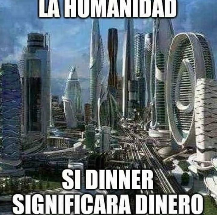 Nooo como que dinner no es dinero????? - meme