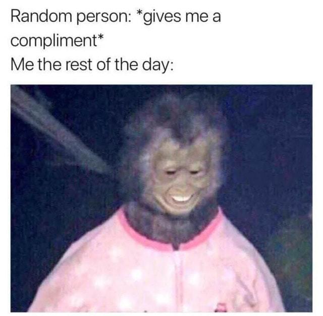 When a random person gives me a compliment - meme