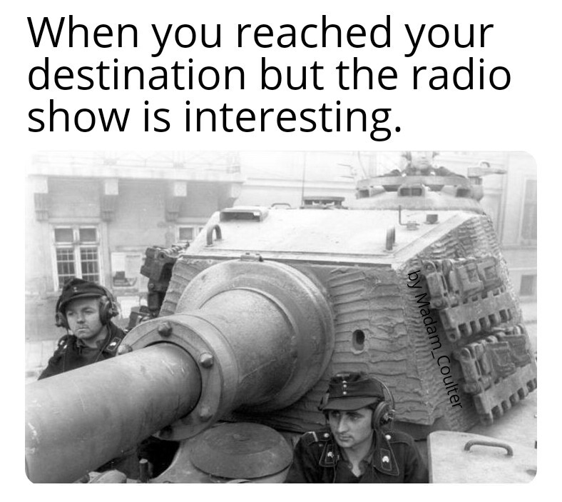 I mostly listen to shows about science while driving - meme