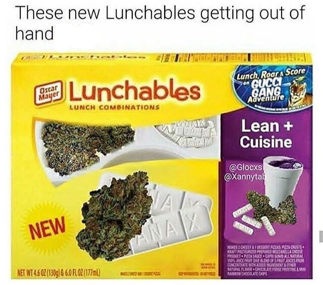 never had lunchables nor lean nor xans cause lean is liquid heroin and xans gon betray you - meme