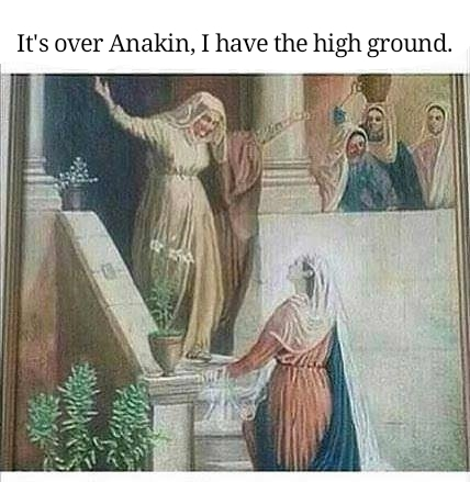 It's over Anakin, I have the high ground.  - meme