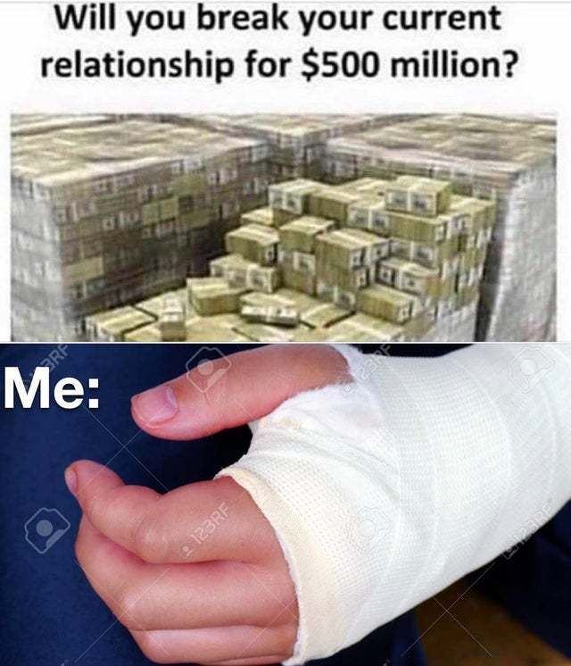 Will you break your current relation ship for $500 million? - meme