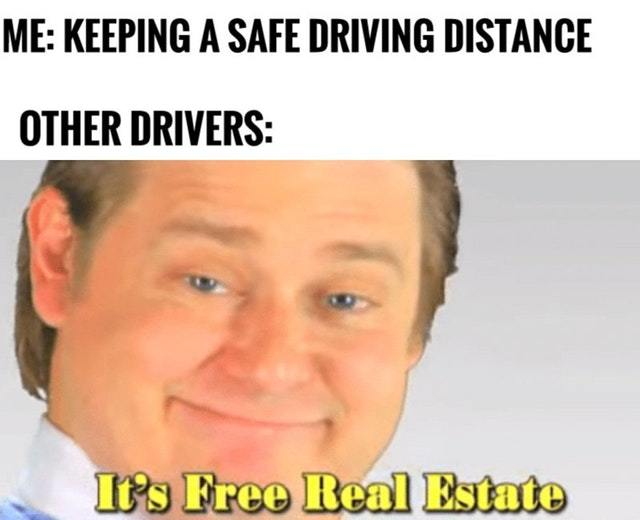 Be a nice driver and keep a safe distance - meme