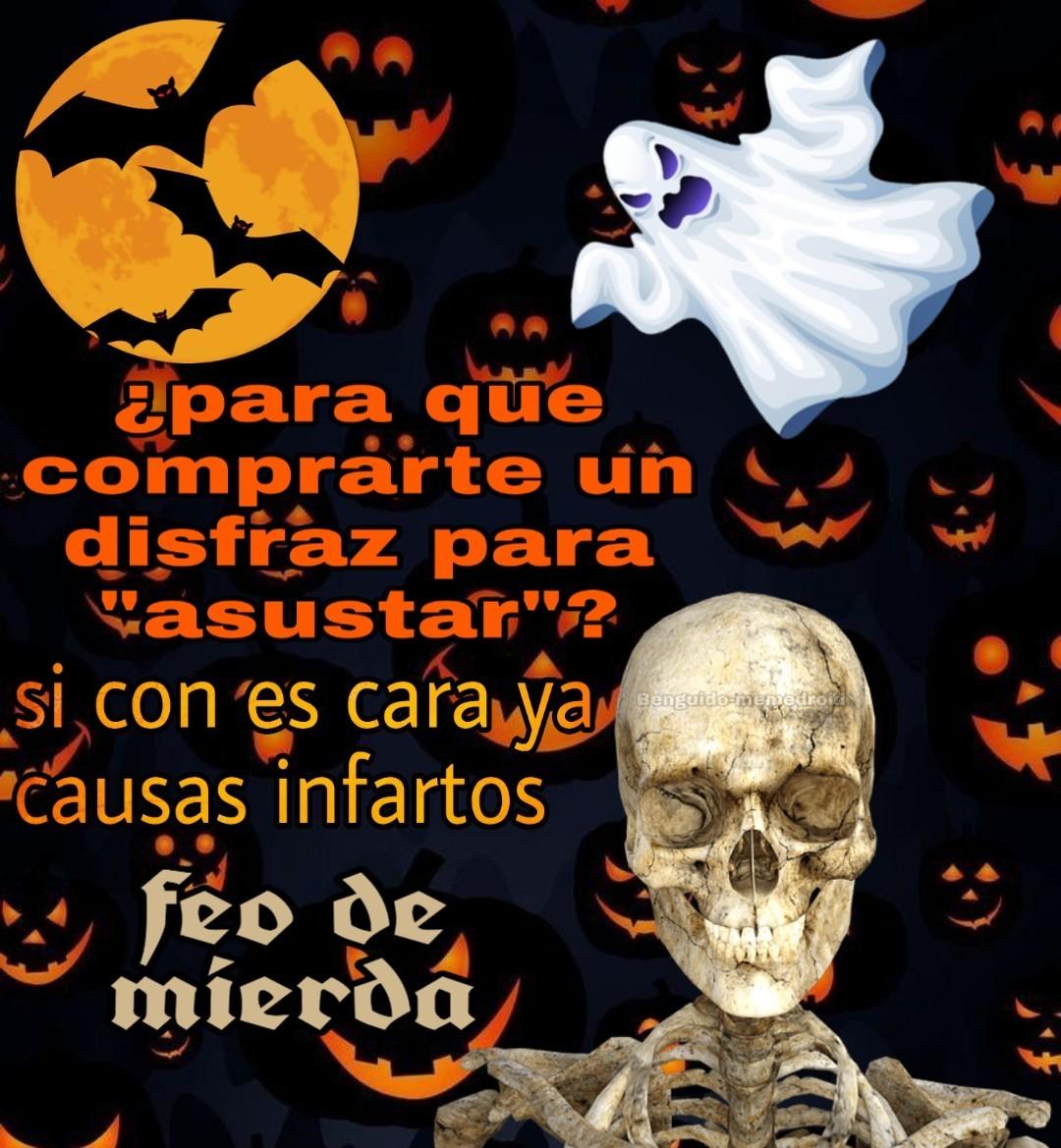 Este Halloween anda sin disfraz, feo de mierda - meme
