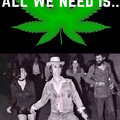 Weed is all we need