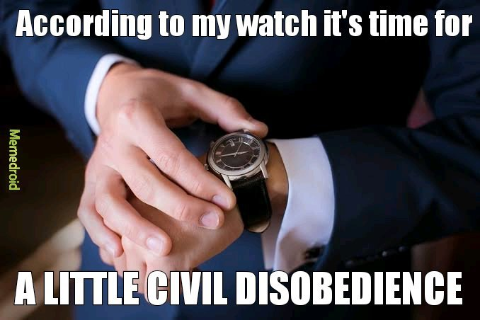 It's time for a little civil disobedience - meme