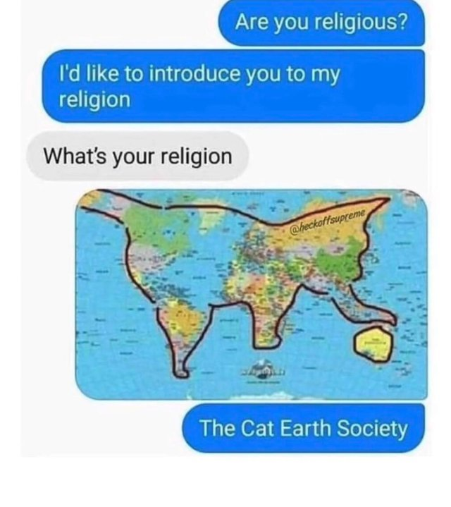 I'd likee to introduce you to my religion: the cat earth society - meme